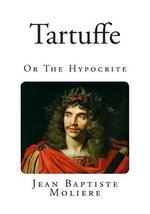 Tartuffe : Or the Hypocrite - Moliere