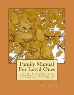 Family Manual for Loved Ones : A Family Manual for Your Loved Ones in the Event of Your Incapacity or Death - Robert Scott