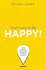 I Just Want to Be Happy! - Rohan James