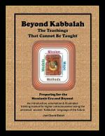 Beyond Kabbalah - The Teachings That Cannot Be Taught : Preparing for the Messianic Era and Beyond - An Introduction, Orientation & Illustrated Training Manual to Higher Consciousness Using the Universal, Ancient Kabbalah Language of the Future - Joel David Bakst