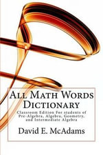 All Math Words Dictionary : Classroom Edition for Students of Pre-Algebra, Algebra, Geometry, and Intermediate Algebra (Expanded Market) - David E McAdams