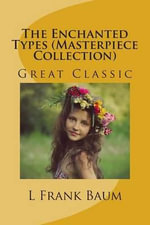 The Enchanted Types (Masterpiece Collection) : Great Classic - L Frank Baum