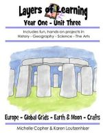 Layers of Learning Year One Unit Three : Ancient Europe, Global Grids, Earth & Moon, Crafts - Karen Loutzenhiser