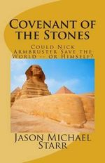 Covenant of the Stones : How Nick Armbruster Saved the World -- And Himself - Jason Michael Starr