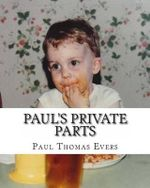 Paul's Private Parts - Paul Thomas Evers