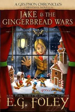 Jake & the Gingerbread Wars (a Gryphon Chronicles Christmas Novella) - E G Foley