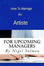 How to Manage an Artiste - MR Nigel Damian Salmon