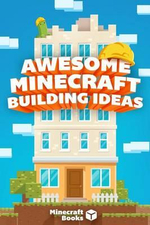 Minecraft : Awesome Building Ideas for You! - Minecraft Books