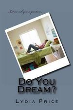 Do You Dream? : Do You Dream? - MS Lydia Price