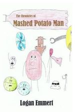The Chronicles of Mashed Potato Man : A Bulletin Comics Adventure - Logan D Emmert