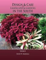 Design & Care of Landscapes & Gardens in the South, Volume 2 - David W Marshall
