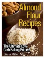 Almond Flour Recipes : The Ultimate Low Carb - Lisa a Miller