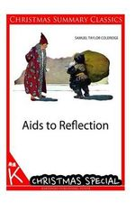 AIDS to Reflection [Christmas Summary Classics] - Samuel Taylor Coleridge