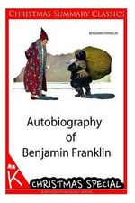 Autobiography of Benjamin Franklin [Christmas Summary Classics] - Benjamin Franklin