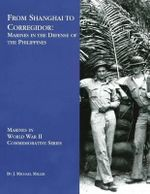 From Shanghai to Corregidor : Marines in the Defense of the Philippines - J Michael Miller