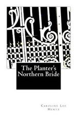 The Planter's Northern Bride - Caroline Lee Hentz