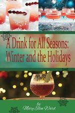 A Drink for All Seasons : Winter and the Holidays - Mary Ellen Ward