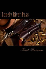 Lonely River Pass : A Time Walker Novel - MR Kurt Russell Burnum
