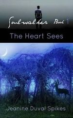 The Heart Sees - Jeanine Duval Spikes
