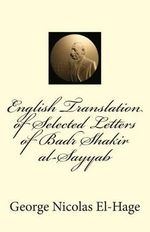 English Translation of Selected Letters of Badr Shakir Al-Sayyab - George Nicolas El-Hage Ph D