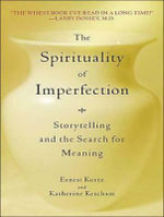 The Spirituality of Imperfection : Storytelling and the Search for Meaning - Katherine Ketcham
