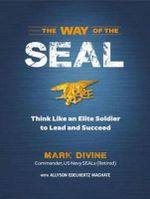 The Way of the Seal : Think Like an Elite Warrior to Lead and Succeed - Mark Divine