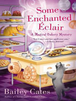 Some Enchanted Eclair : Magical Bakery Mystery - Bailey Cates