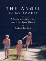The Angel in My Pocket : A Story of Love, Loss, and Life After Death - Sukey Forbes