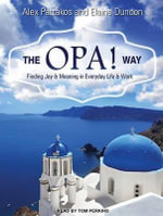 The OPA! Way : Finding Joy & Meaning in Everyday Life & Work - Elaine Dundon