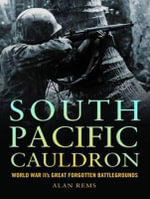 South Pacific Cauldron : World War II's Great Forgotten Battlegrounds - Alan Rems