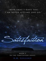 Satisfaction - K. M. Golland