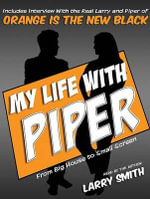 My Life with Piper : From Big House to Small Screen - Larry Smith