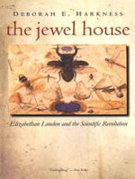 The Jewel House : Elizabethan London and the Scientific Revolution - Deborah E. Harkness