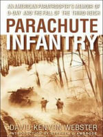 Parachute Infantry : An American Paratrooper's Memoir of D-Day and the Fall of the Third Reich - David Kenyon Webster