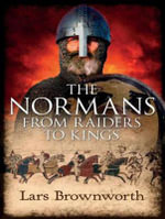 The Normans : From Raiders to Kings - Lars Brownworth