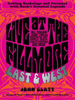 Live at the Fillmore East and West : Getting Backstage and Personal with Rock's Greatest Legends - John Glatt