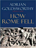 How Rome Fell : Death of a Superpower - Adrian Goldsworthy