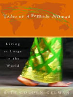 Tales of a Female Nomad : Living at Large in the World - Rita Golden Gelman