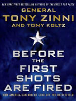 Before the First Shots are Fired : How America Can Win or Lose off the Battlefield - Tony Koltz