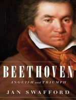 Beethoven : Anguish and Triumph - Jan Swafford