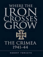 Where the Iron Crosses Grow : The Crimea 1941-44 - Robert Forczyk