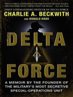 Delta Force : A Memoir by the Founder of the U.S. Military's Most Secretive Special-Operations Unit - Charlie A. Beckwith