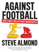 Against Football : One Fan's Reluctant Manifesto - Steve Almond