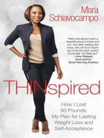 Thinspired : How I Lost 90 Pounds: My Plan for Lasting Weight Loss and Self-Acceptance - Mara Schiavocampo