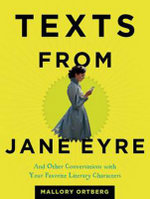 Texts from Jane Eyre : And Other Conversations with Your Favorite Literary Characters - Mallory Ortberg