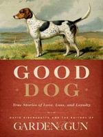 Good Dog : True Stories of Love, Loss, and Loyalty - David DiBenedetto