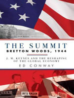 The Summit : Bretton Woods, 1944: J. M. Keynes and the Reshaping of the Global Economy - Ed Conway