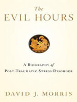 The Evil Hours : A Biography of Post-Traumatic Stress Disorder - David Morris