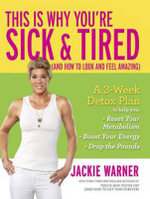 This is Why You're Sick and Tired : And How to Look and Feel Amazing - Jackie Warner