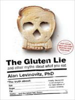 The Gluten Lie : And Other Myths About What You Eat - Alan Levinovitz